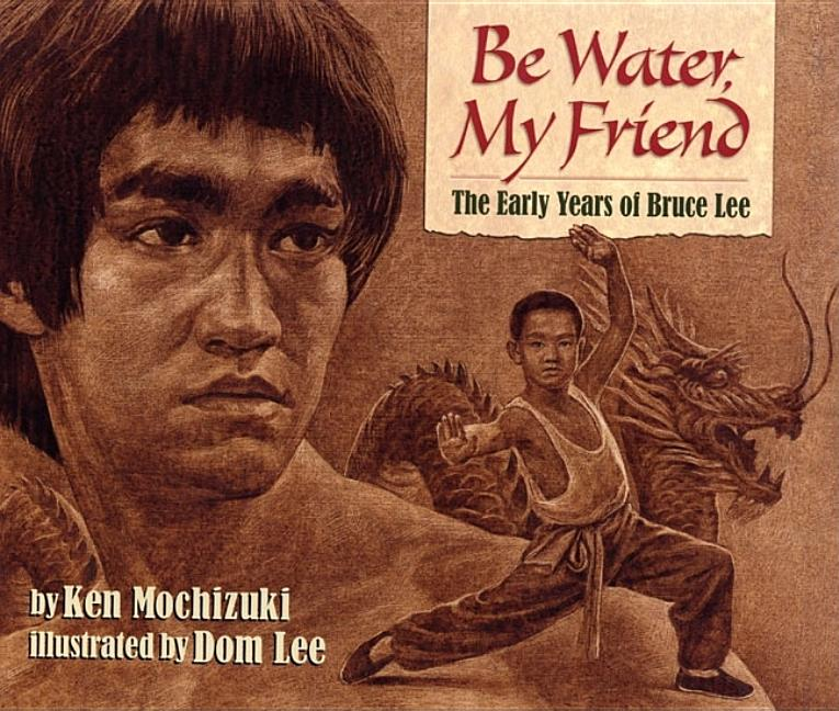 Be Water, My Friend: The Early Years of Bruce Lee