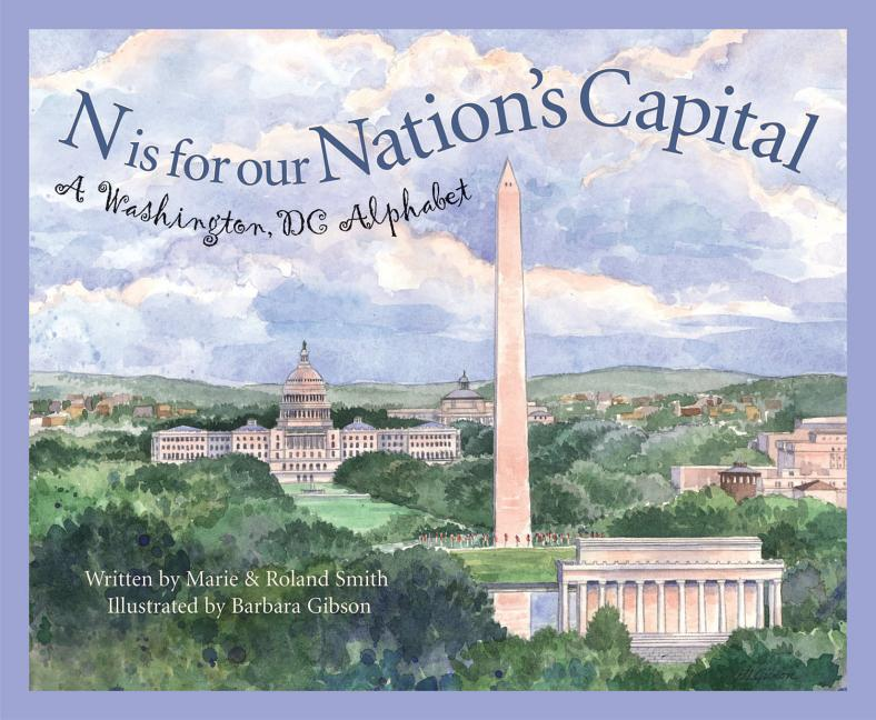 N is for Our Nation's Capital: A Washington, DC Alphabet