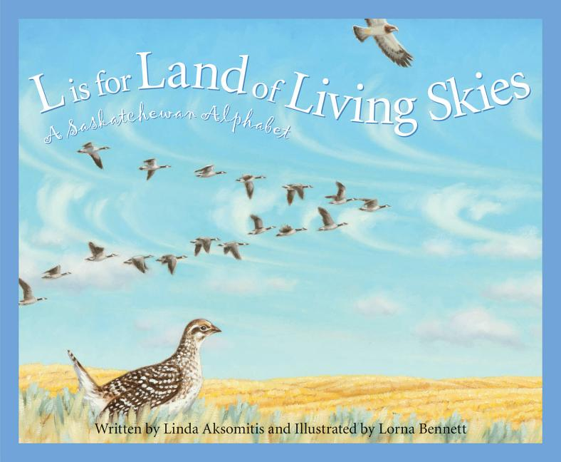 L is for Land of Living Skies: A Saskatchewan Alphabet