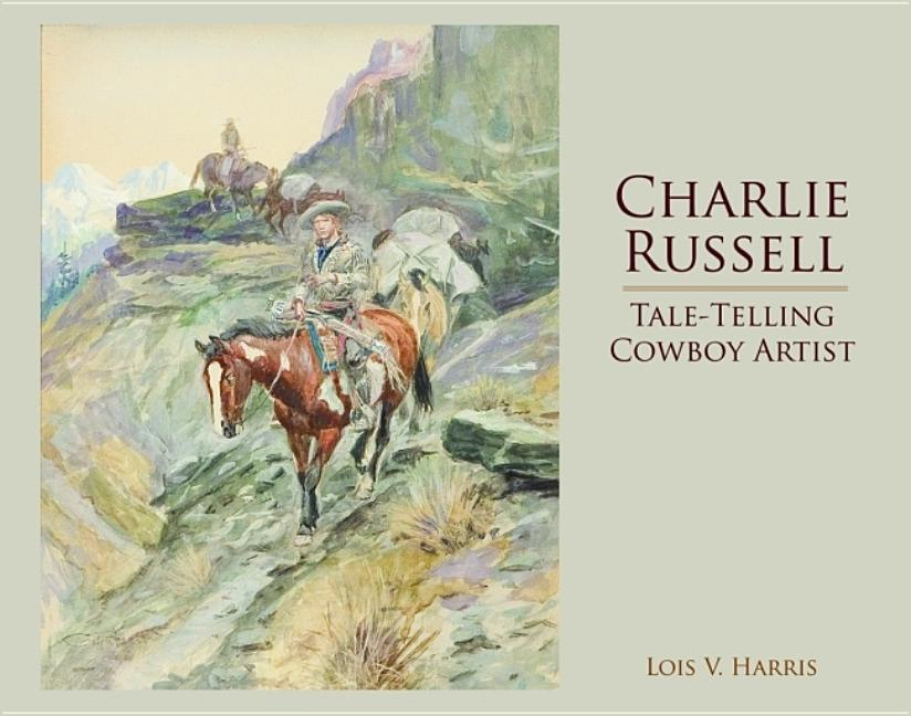 Charlie Russell: Tale-Telling Cowboy Artist