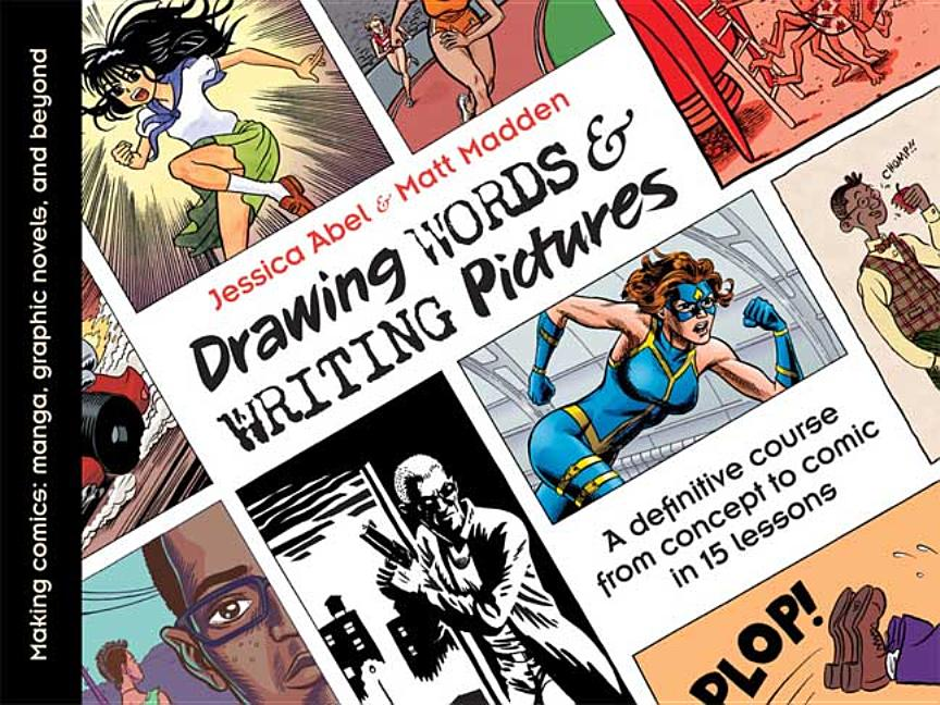 Drawing Words & Writing Pictures: Making Comics: Manga, Graphic Novels, and Beyond