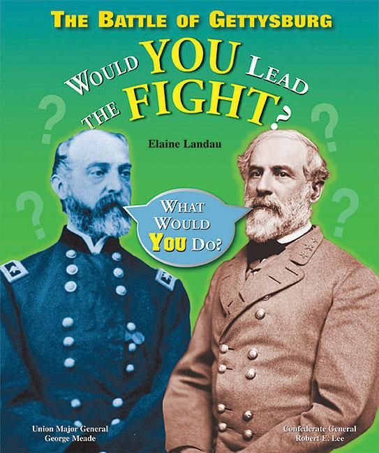 The Battle of Gettysburg: Would You Lead the Fight?
