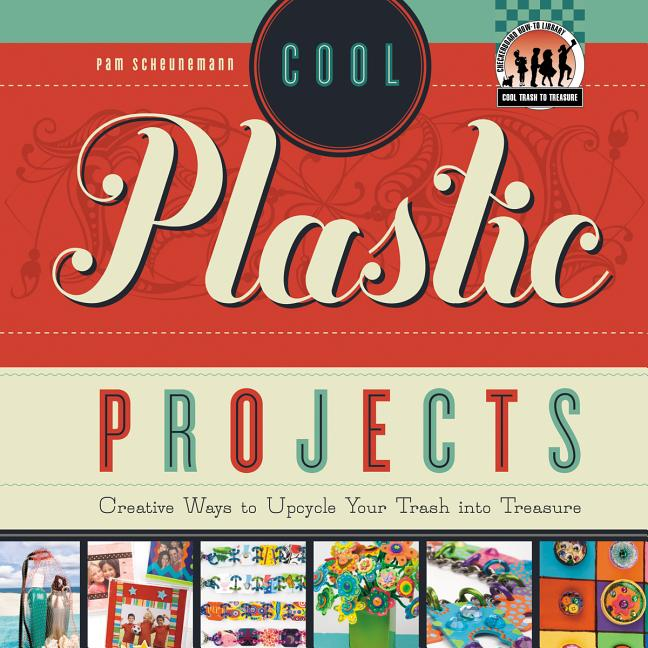 Cool Plastic Projects: Creative Ways to Upcycle Your Trash Into Treasure