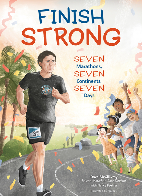 Finish Strong: Seven Marathons, Seven Continents, Seven Days