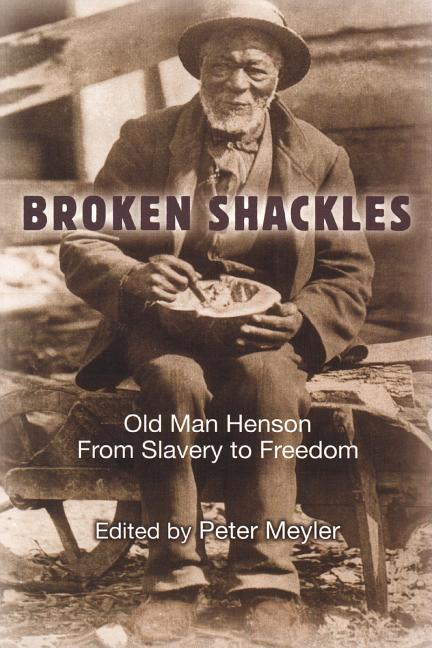 Broken Shackles: Old Man Henson: From Slavery to Freedom