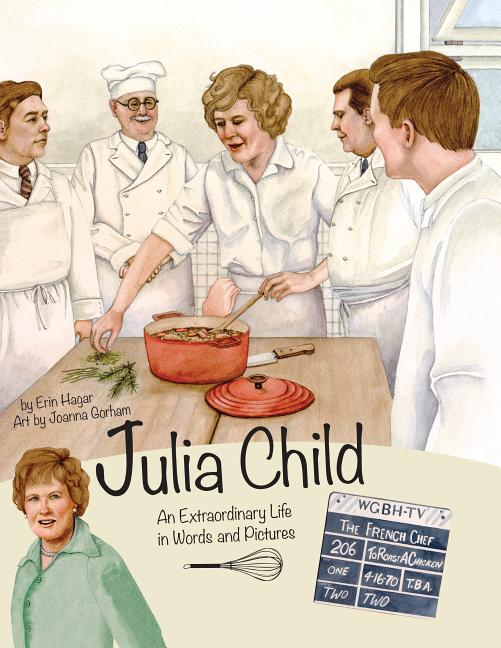 Julia Child: An Extraordinary Life in Words and Pictures