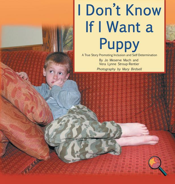 I Don't Know If I Want a Puppy: A True Story Promoting Inclusion and Self-Determination