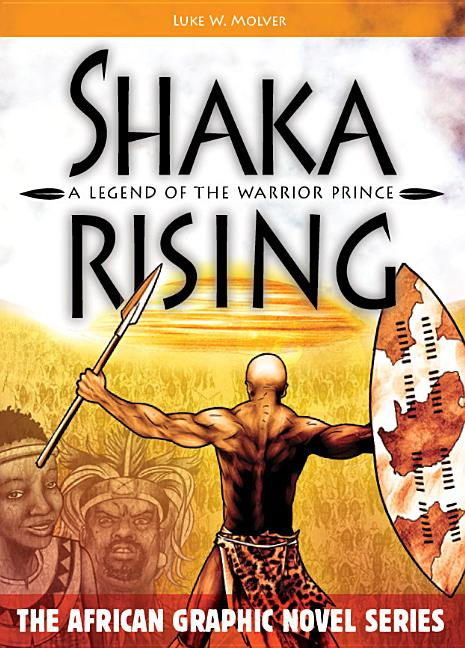 Shaka Rising: A Legend of the Warrior Prince