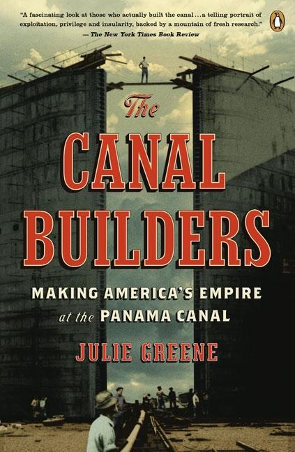 Canal Builders: Making America's Empire at the Panama Canal, The