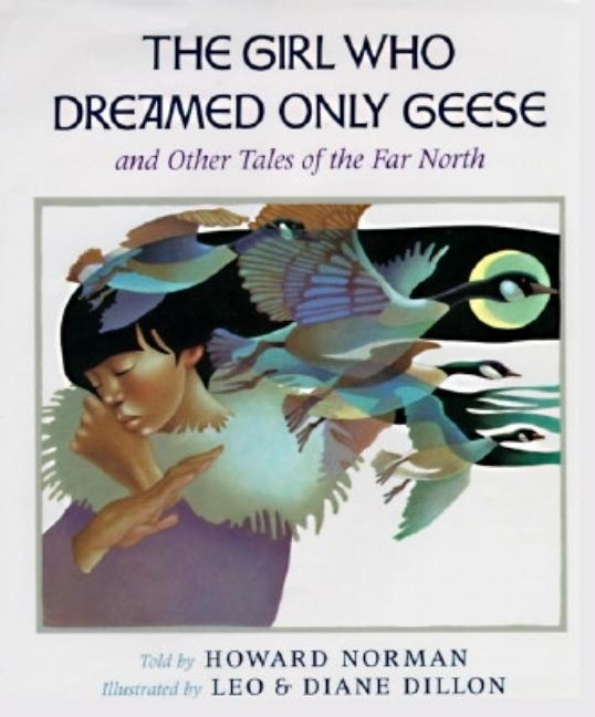 The Girl Who Dreamed Only Geese: And Other Tales of the Far North