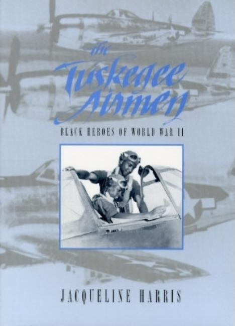 Tuskegee Airmen: Black Heroes of World War II