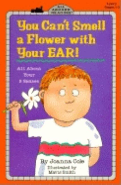 You Can't Smell a Flower with Your Ear: All about Your Five Senses