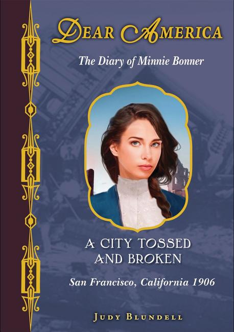 A City Tossed and Broken: The Diary of Minnie Bonner: San Francisco, California, 1906
