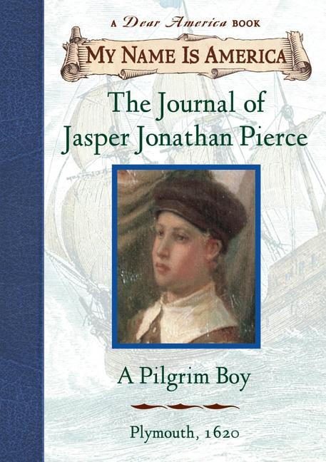 The Journal of Jasper Jonathan Pierce: a Pilgrim Boy