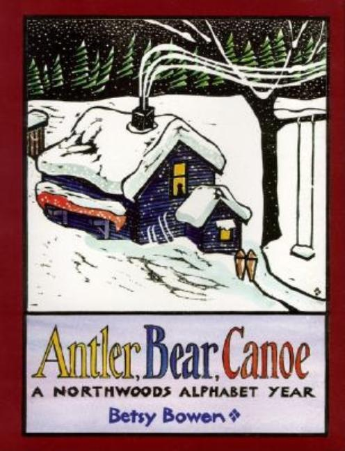 Antler, Bear, Canoe: A Northwoods Alphabet Year