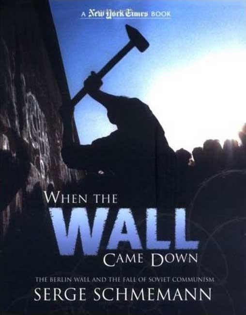 When the Wall Came Down: The Berlin Wall and the Fall of Communism