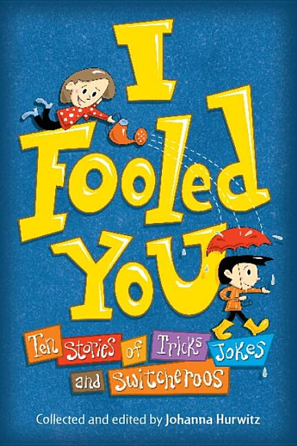 I Fooled You: Ten Stories of Tricks, Jokes, and Switcheroos