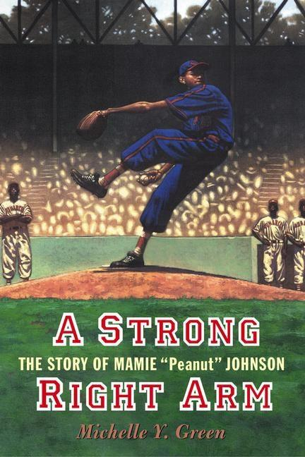 Strong Right Arm, A: The Story of Mamie 'Peanut' Johnson