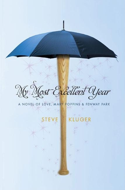 My Most Excellent Year: A Novel of Love, Mary Poppins & Fenway Park