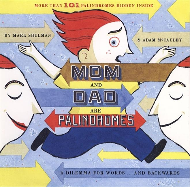 Mom and Dad Are Palindromes: A Dilemma for Words...and Backwards