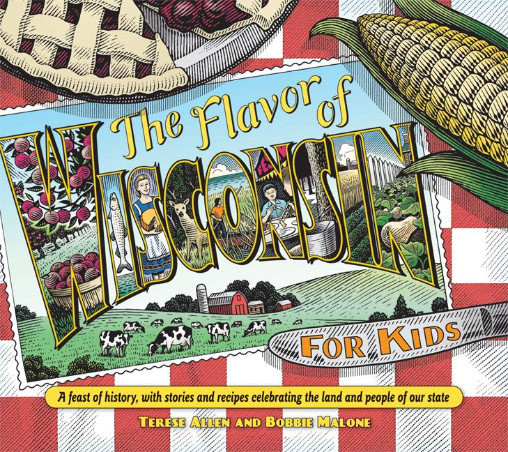 The Flavor of Wisconsin for Kids: A Feast of History, with Stories and Recipes Celebrating the Land and People of Our State
