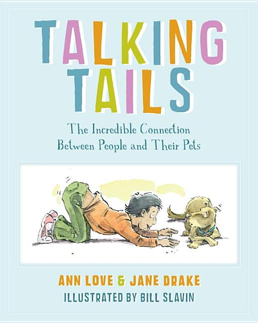 Talking Tails: The Incredible Connection Between People and Their Pets