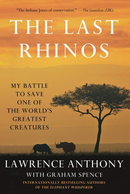 Last Rhinos: My Battle to Save One of the World's Greatest Creatures