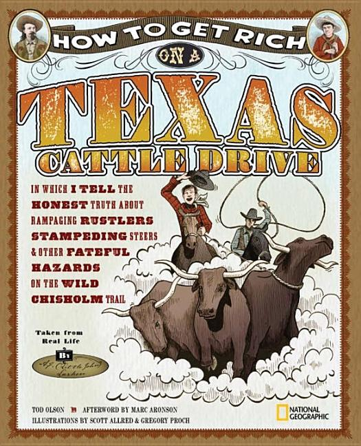 How to Get Rich on a Texas Cattle Drive: In Which I Tell the Honest Truth about Rampaging Rustlers, Stampeding Steers and Other Fateful Hazards on the