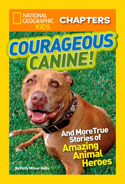 Courageous Canine!: And More True Stories of Amazing Animal Heroes