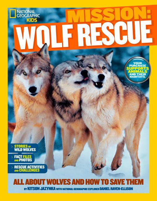 Mission: Wolf Rescue: All about Wolves and How to Save Them