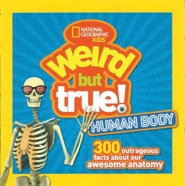 Human Body: 300 Outrageous Facts about Your Awesome Anatomy