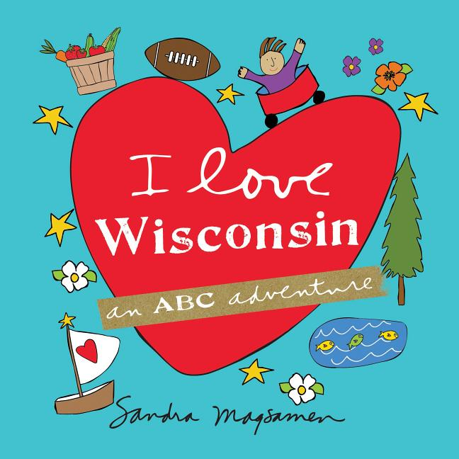 I Love Wisconsin: An ABC Adventure