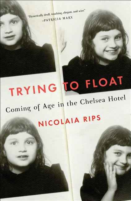 Trying to Float: Coming of Age in the Chelsea Hotel