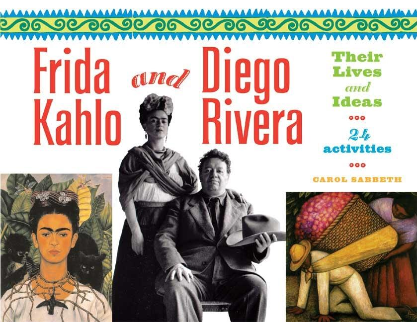 Frida Kahlo and Diego Rivera: Their Lives and Ideas, 24 Activities