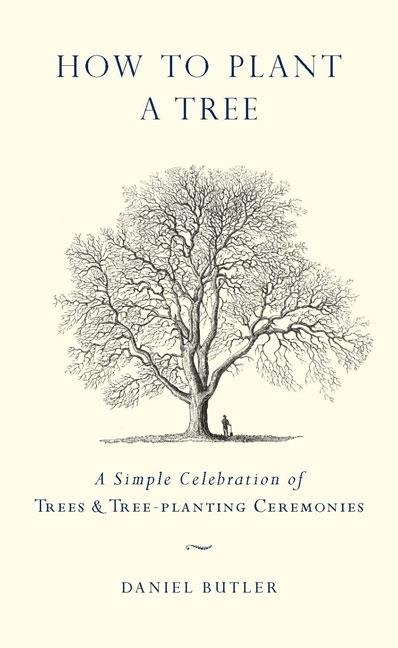 How to Plant a Tree: A Simple Celebration of Trees & Tree-Planting Ceremonies