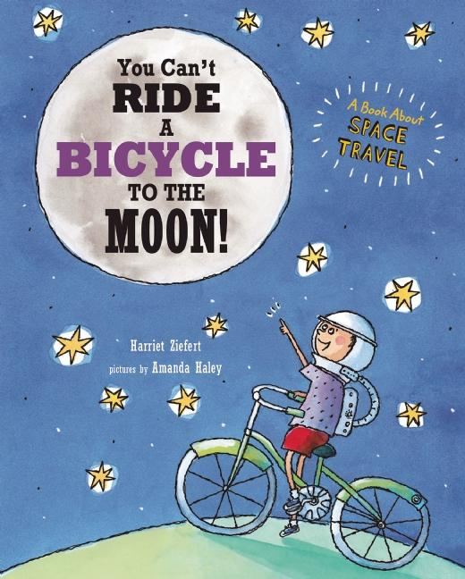 You Can't Ride a Bicycle to the Moon: A Book about Space Travel