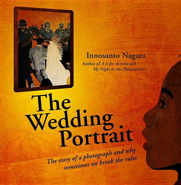 Wedding Portrait, The: The Story of a Photograph and Why Sometimes we Break the Rules