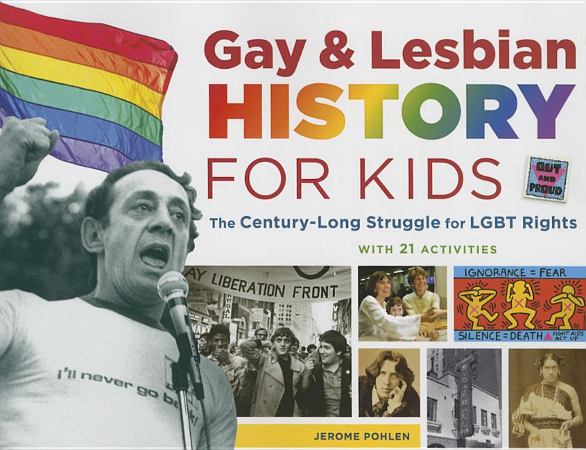 Gay & Lesbian History for Kids: The Century-Long Struggle for LBGT Rights, with 21 Activities