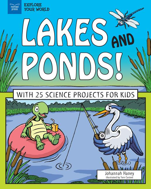 Lakes and Ponds!: With 25 Science Projects for Kids
