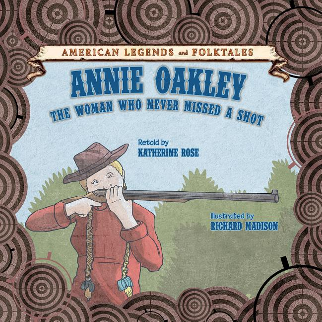 Annie Oakley: The Woman Who Never Missed a Shot