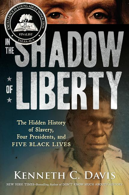 In the Shadow of Liberty: The Hidden History of Slavery, 4 Presidents, & 5 Black Lives