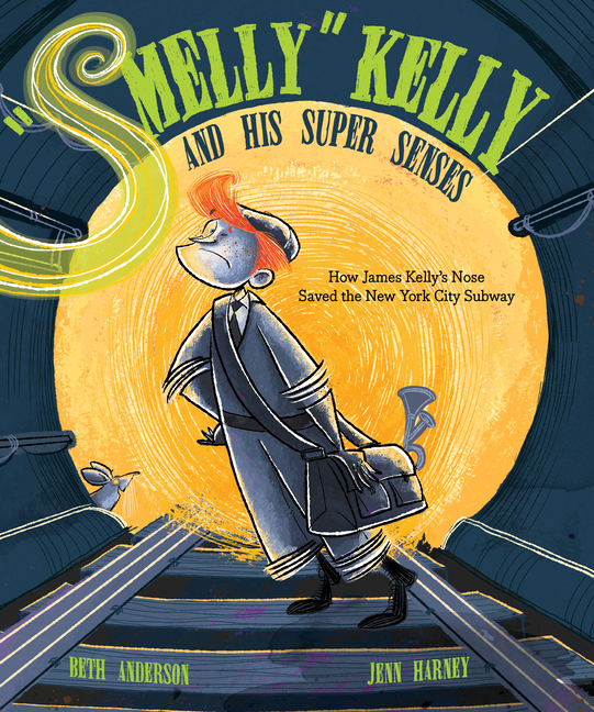 Smelly Kelly and His Super Senses: How James Kelly's Nose Saved the New York City Subway