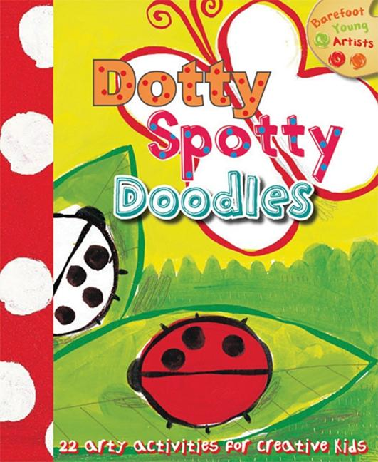 Dotty, Spotty Doodles: 22 Arty Activities for Creative Kids
