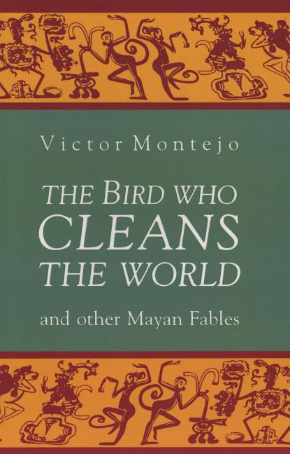 Bird Who Cleans the World and Other Mayan Fables, The