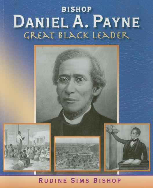 Bishop Daniel A. Payne: Great Black Leader