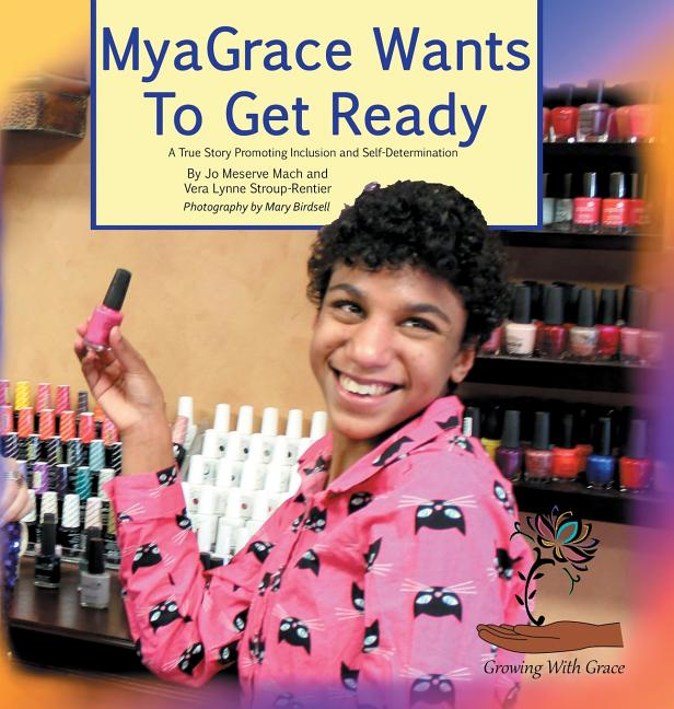 Myagrace Wants to Get Ready: A True Story Promoting Inclusion and Self-Determination