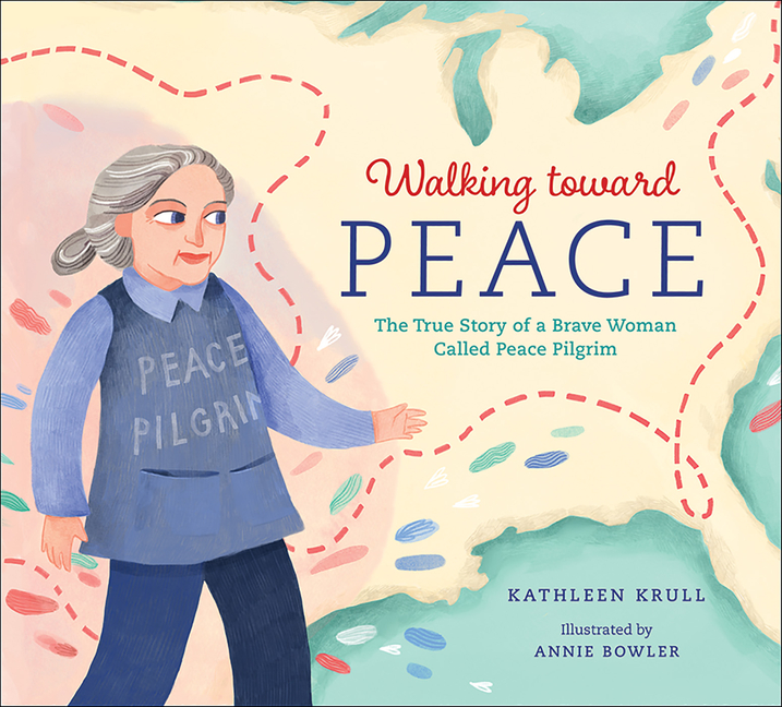 Walking Toward Peace: The True Story of a Brave Woman Called Peace Pilgrim