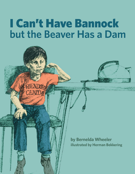 I Can't Have Bannock But the Beaver Has a Dam