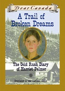A Trail of Broken Dreams: The Gold Rush Diary of Harriet Palmer