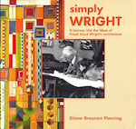 Simply Wright: A Journey Into the Ideas of Frank Lloyd Wright's Architecture